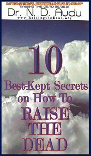 10 Best-Kept Secrets On How To RAISE the DEAD  by  Dr. N. D. Audu