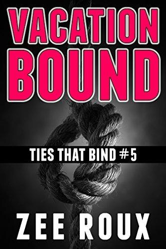 Vacation Bound (Ties That Bind Book 5) Zee Roux