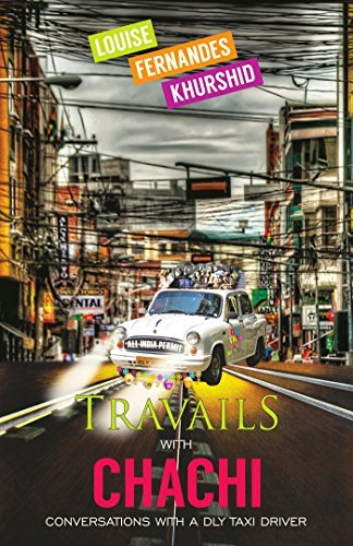 Travails with Chachi: Conversations with a DLY Taxi Driver  by  Louise Fernandes Khurshid
