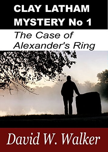 Clay Latham Mystery 1: The Case of Alexanders Ring David W Walker
