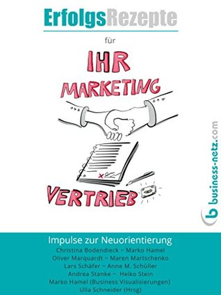 Erfolgsrezepte für Ihr Marketing und Ihren Vertrieb: Impulse zur Neuorientierung Ulla Schneider (Hrsg)