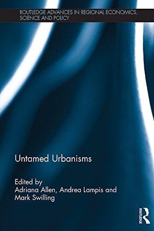 Untamed Urbanisms Adriana Allen