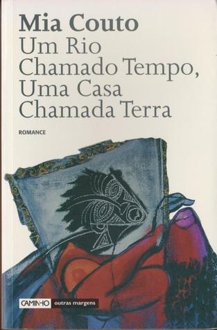 Um Rio Chamado Tempo, Uma Casa Chamada Terra, 4ª edição  by  Mia Couto