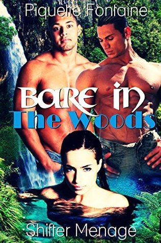 BISEXUAL THREESOME: MENAGE ROMANCE: Bare In The Woods (Bisexual Menage Collection) (New Adult Contemporary Taboo Short Stories) (Werebears, Shifters, Paranormal)  by  Piquette Fontaine