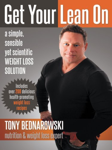 Get Your Lean On: A Simple, Sensible yet Scientific Weight Loss Solution  by  Tony Bednarowski