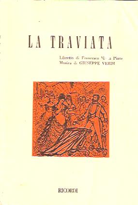 La traviata, Libretto Francesco Maria Piave The Piano-Vocal Score by Giuseppe Verdi