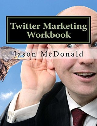 Twitter Marketing Workbook: How to Market Your Business on Twitter  by  Jason McDonald