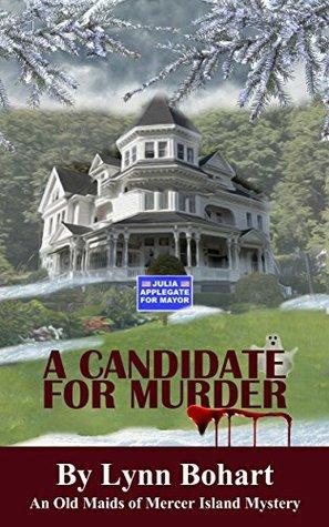 A Candidate For Murder (Old Maids of Mercer Island Mysteries Book 2) Lynn Bohart