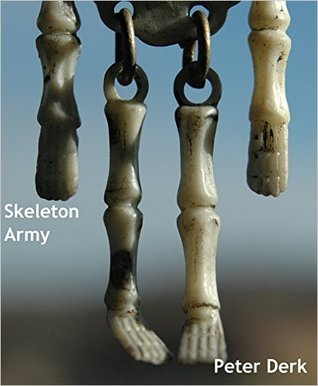 Skeleton Army: a novel of an army of darkness of skeletons Peter Derk