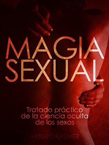 Magia Sexual - Tratado práctico de la ciencia oculta de los sexos  by  Arturo Kremer