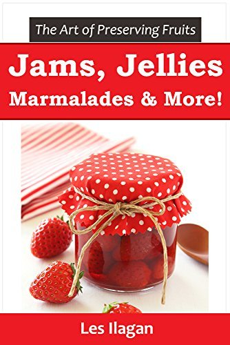 Jam, Jelly, Marmalade, and other Fruit Preserve Recipes: The Art of Preserving Fruits  by  Les Ilagan