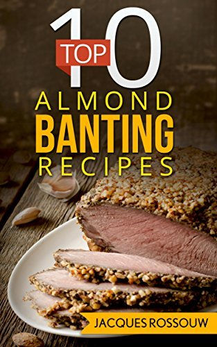 Top 10 Almond Banting Recipes  by  Jacques Rossouw