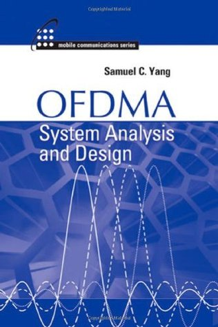 OFDMA System Analysis and Design (Artech House Mobile Communication Series) (Mobile Communications) Samuel C. Yang