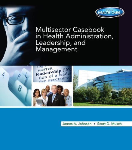 Multi-Sector Casebook in Health Administration, Leadership, and Management  by  James A. Johnson