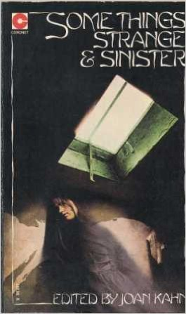 Some Things Strange And Sinister Joan Kahn