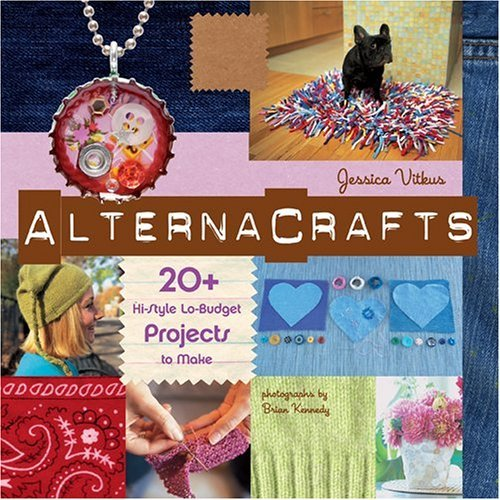 Alternacrafts: 20+ Hi-Style Lo-Budget Projects to Make Jessica Vitkus