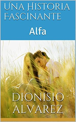 Una Historia Fascinante: Alfa (Téssera nº 1)  by  Dionisio Alvarez
