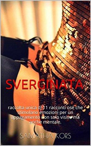 SVERGINATA: raccolta unica di 11 racconti osé che stimolano emozioni per un appagamento non solo visivo ma anche mentale. SAMATHA KORS