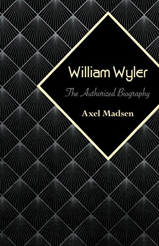 William Wyler: The Authorized Biography  by  Axel Madsen