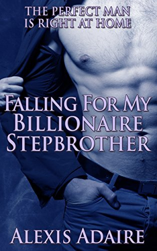 Falling For My Billionaire Stepbrother (Seducing My Billionaire Stepbrother Book 2)  by  Alexis Adaire