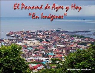 El Panamá de Ayer y Hoy en Imágenes  by  Jaime Massot