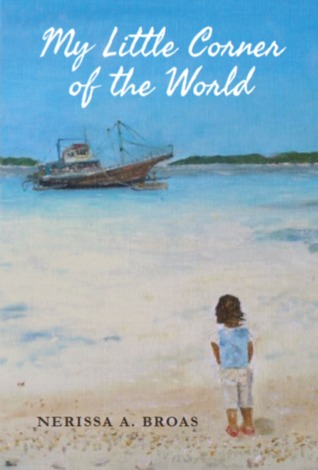 My Little Corner of the World  by  Nerissa A. Broas
