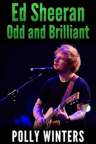 Ed Sheeran: Odd and Brilliant  by  Polly Winters
