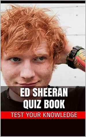 Ed Sheeran Quiz Book - 50 Fun & Fact Filled Questions About Singer Ed Sheeran  by  Nancy Smith