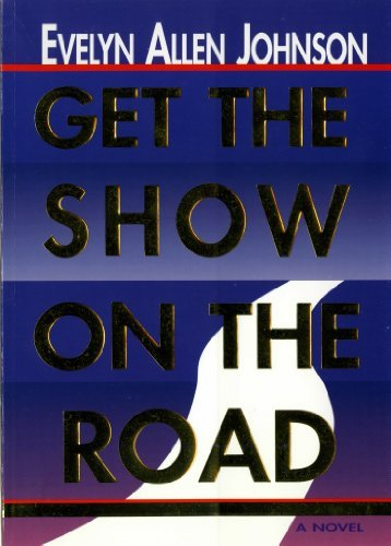 Get The Show On The Road Evelyn Allen Johnson