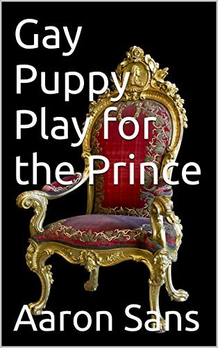 Gay Puppy Play for the Prince Aaron Sans