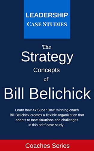 Strategy Concepts of Bill Belichick: A Leadership Case Study  by  Leadership Case Studies