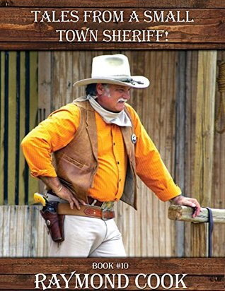 Tales From A Small Town Sheriff!  by  Raymond Cook
