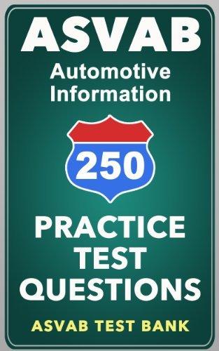 250 ASVAB Automotive Information Practice Test Questions ASVAB Test Bank
