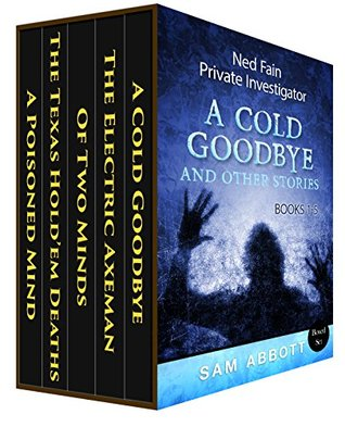 Ned Fain, Private Investigator Books 1-5: A Cold Goodbye and Other Stories Sam Abbott