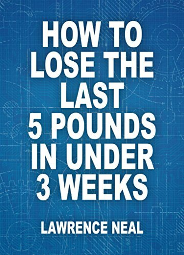 How To Lose The Last 5 Pounds In Under 3 Weeks: Evidence-Based Tactics That Work To Shed Fat Fast  by  Lawrence Neal