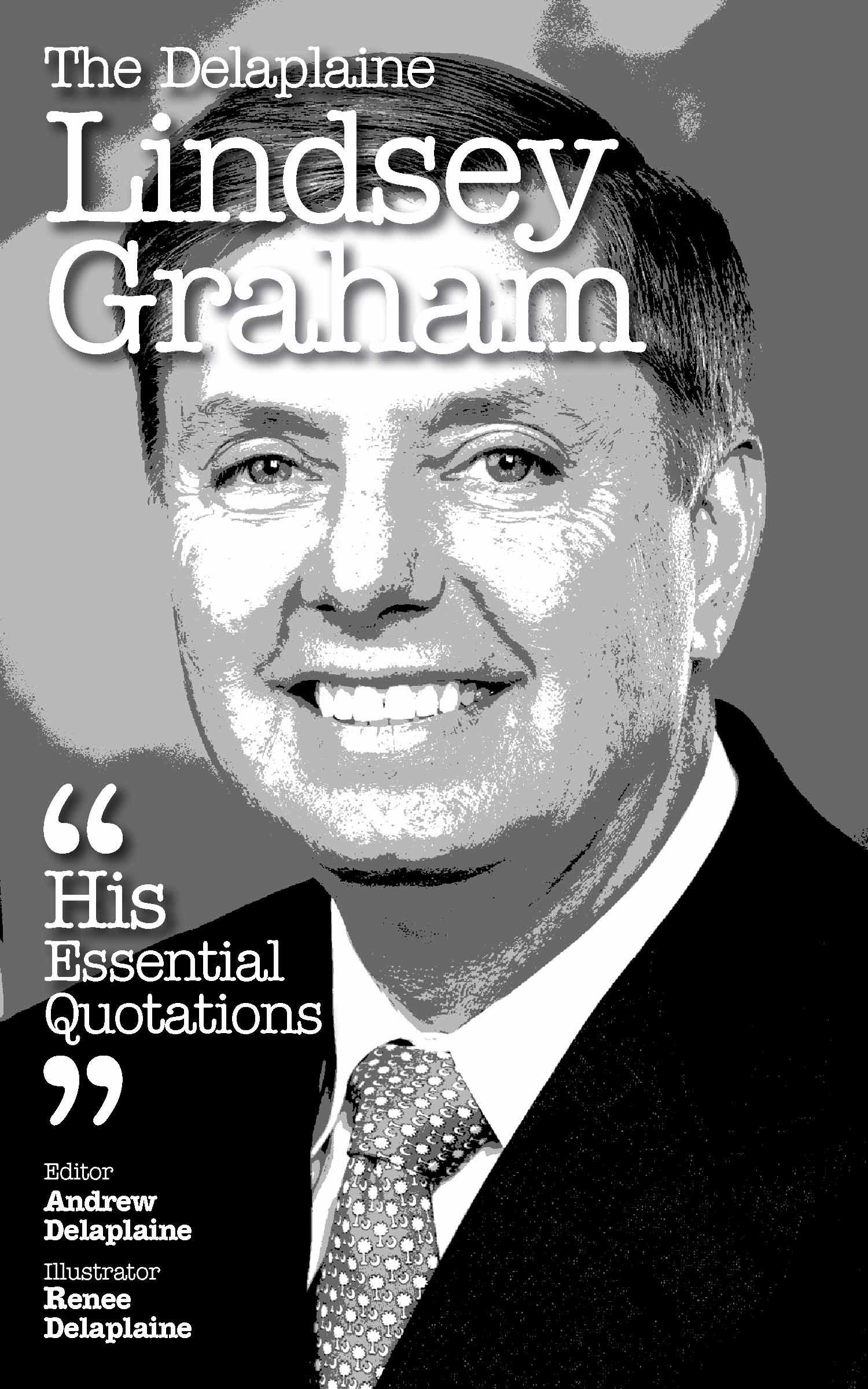 The Delaplaine Lindsey Graham: His Essential Quotations  by  Andrew Delaplaine