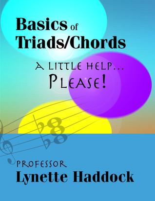 Basics of Triad Chords: A Little Help, PLEASE…  by  Lynette Haddock (Lynette Cobb Haddock)