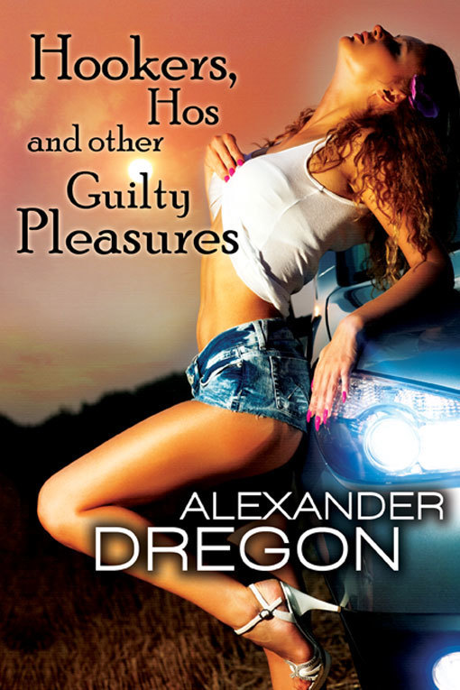 Hookers, Hos and Other Guilty Pleasures  by  Alexander Dregon