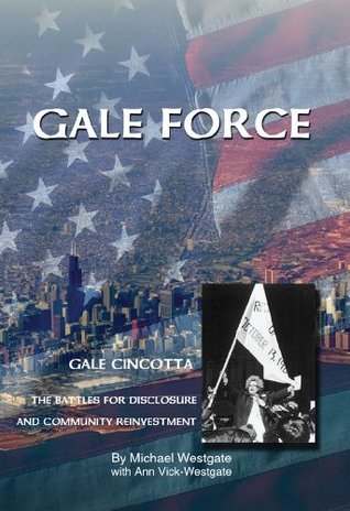 Gale Force--Gale Cincotta: The Battles for Disclosure and Community Reinvestment  by  Michael Westgate