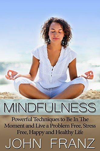 Mindfulness: Master Your Life And Mindset With Mindfulness Meditation  by  John Franz