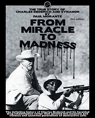 From Miracle to Madness 2nd. Edition: The True Story of Charles Dederich and Synanon .  by  Paul Morantz