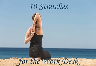 10 Stretches for the Work Desk  by  Ellen Leigh