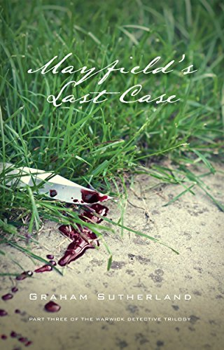 Mayfields Last Case: Part 3 of the Warwick Detective Trilogy  by  Graham Sutherland