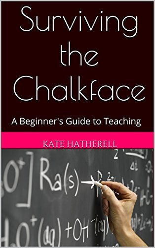 Surviving the Chalkface: A Beginners Guide to Teaching  by  Kate Hatherell