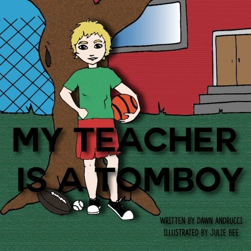 My Teacher Is A Tomboy  by  Dawn Andrucci