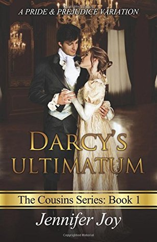 Darcys Ultimatum: A Pride & Prejudice Variation (The Cousins) (Volume 1)  by  Jennifer Joy