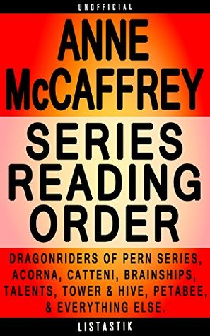 Anne McCaffrey Series Reading Order: Series List - In Order: Dragonriders of Pern series, Acorna series, Catteni sequence, Brainships, The Talent series, ... (Listastik Series Reading Order Book 21)  by  Listastik
