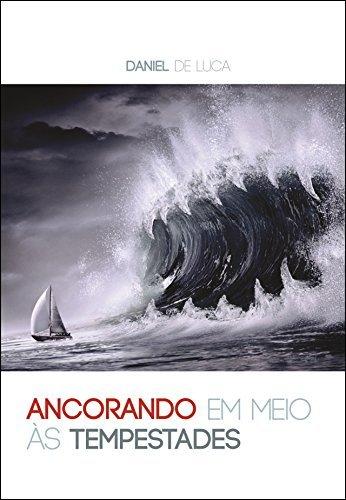Ancorando em meio às tempestades (Reflexões da vida cristã Livro 1)  by  Daniel De Luca
