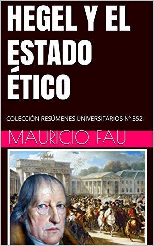 HEGEL Y EL ESTADO ÉTICO: COLECCIÓN RESÚMENES UNIVERSITARIOS Nº 352  by  Mauricio Fau