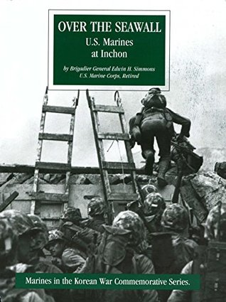 Over The Seawall: U.S. Marines At Inchon [Illustrated Edition] Brigadier General Edwin H. Simmons